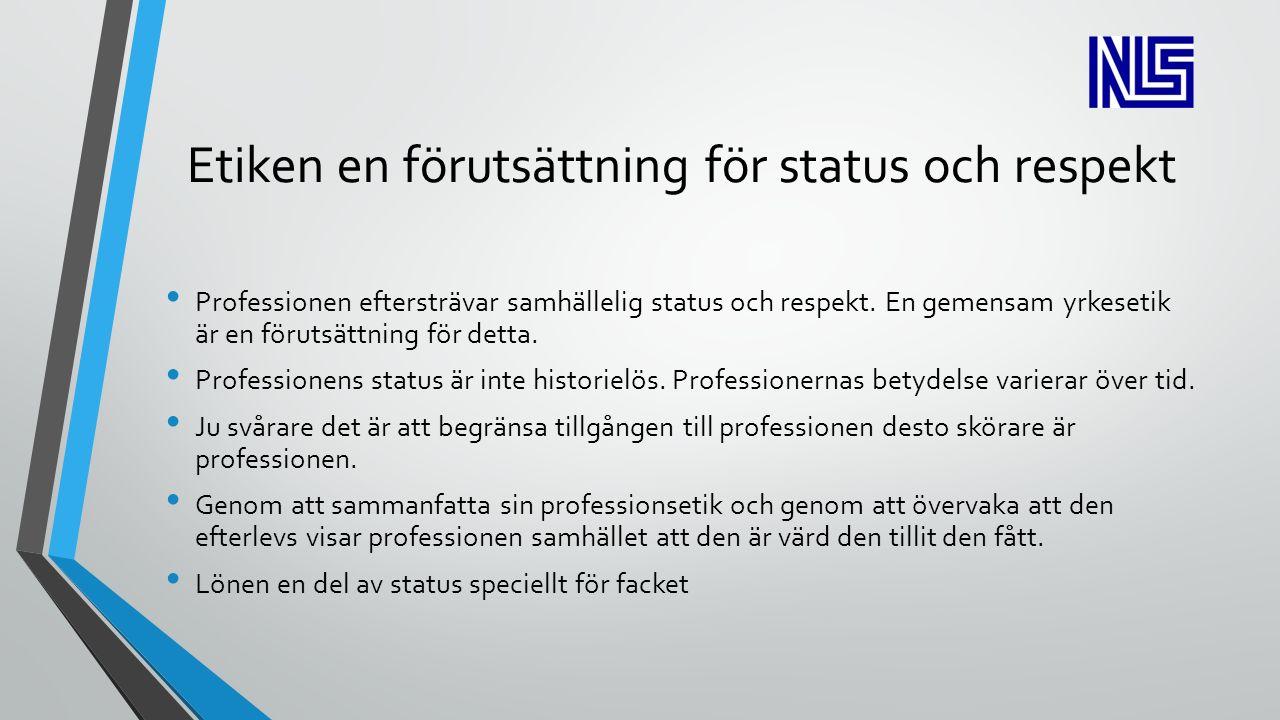 Etiken en förutsättning för status och respekt Professionen eftersträvar samhällelig status och respekt.