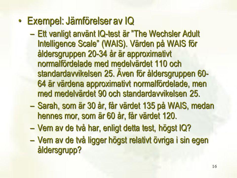 """16 Exempel: Jämförelser av IQExempel: Jämförelser av IQ –Ett vanligt använt IQ-test är """"The Wechsler Adult Intelligence Scale"""" (WAIS). Värden på WAIS"""
