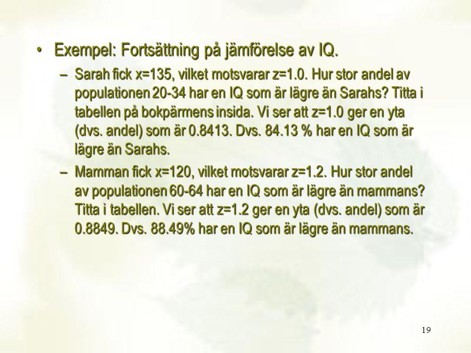 19 Exempel: Fortsättning på jämförelse av IQ.Exempel: Fortsättning på jämförelse av IQ. –Sarah fick x=135, vilket motsvarar z=1.0. Hur stor andel av p