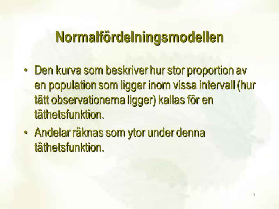 18 Standardnormalfördelningen Om variabeln X är normalfördelad så gäller att variabeln Z=(X-  )/  är standardnormalfördelad.