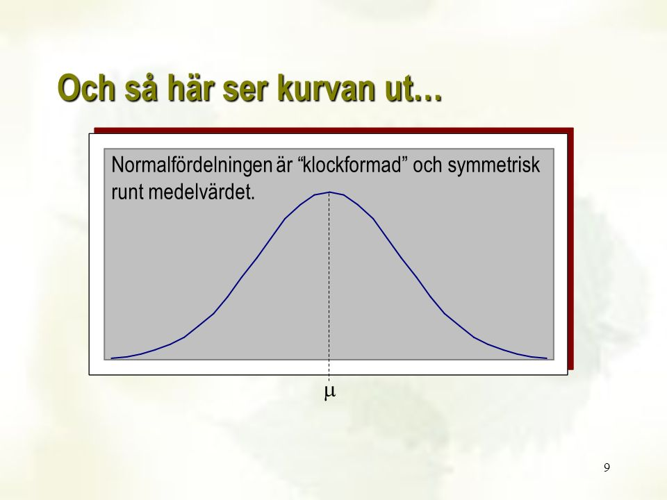 """9 Och så här ser kurvan ut… Normalfördelningen är """"klockformad"""" och symmetrisk runt medelvärdet. """