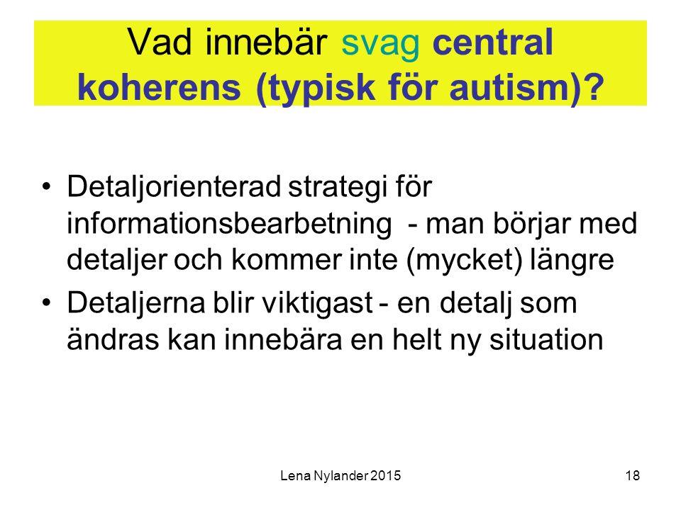 Lena Nylander 201518 Vad innebär svag central koherens (typisk för autism).