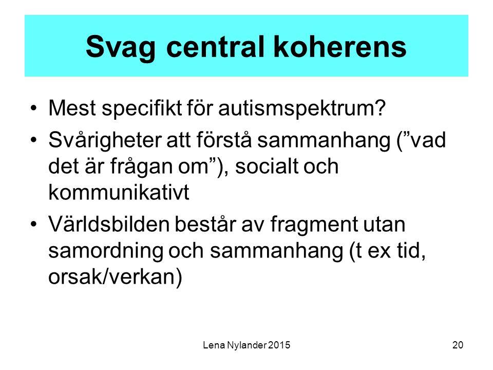 Lena Nylander 201520 Svag central koherens Mest specifikt för autismspektrum.