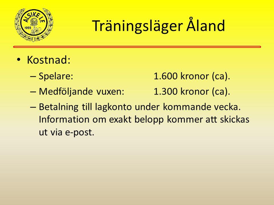 Träningsläger Åland Kostnad: – Spelare: 1.600 kronor (ca). – Medföljande vuxen:1.300 kronor (ca). – Betalning till lagkonto under kommande vecka. Info