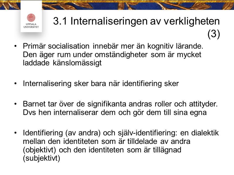 3.1 Internaliseringen av verkligheten (3) Primär socialisation innebär mer än kognitiv lärande.