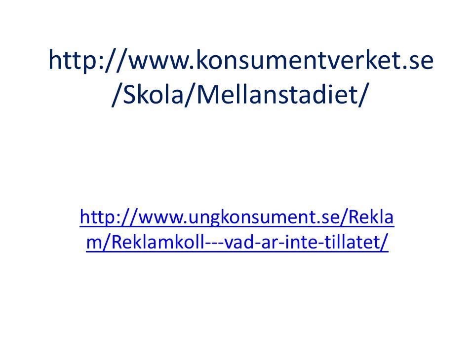 http://www.konsumentverket.se /Skola/Mellanstadiet/ http://www.ungkonsument.se/Rekla m/Reklamkoll---vad-ar-inte-tillatet/