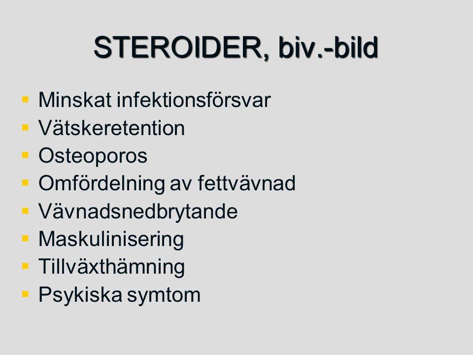 STEROIDER, biv.-bild   Minskat infektionsförsvar   Vätskeretention   Osteoporos   Omfördelning av fettvävnad   Vävnadsnedbrytande   Maskul