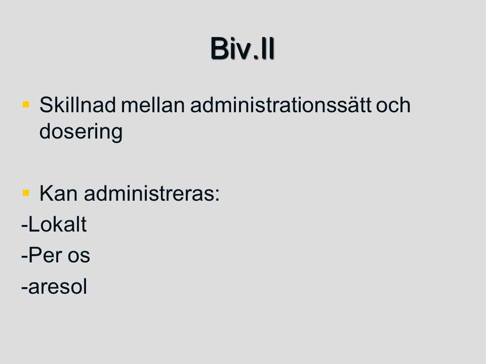 Biv.II   Skillnad mellan administrationssätt och dosering   Kan administreras: -Lokalt -Per os -aresol