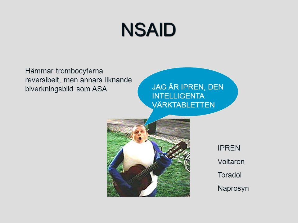 NSAID JAG ÄR IPREN, DEN INTELLIGENTA VÄRKTABLETTEN Hämmar trombocyterna reversibelt, men annars liknande biverkningsbild som ASA IPREN Voltaren Torado
