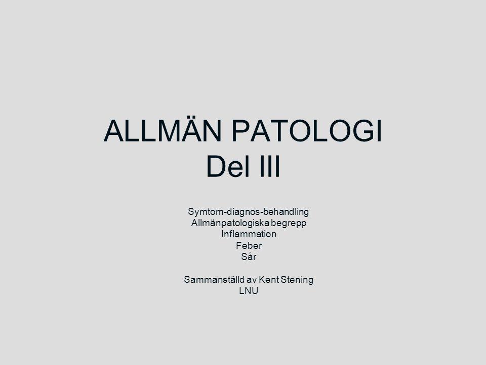 ALLMÄN PATOLOGI Del III Symtom-diagnos-behandling Allmänpatologiska begrepp Inflammation Feber Sår Sammanställd av Kent Stening LNU