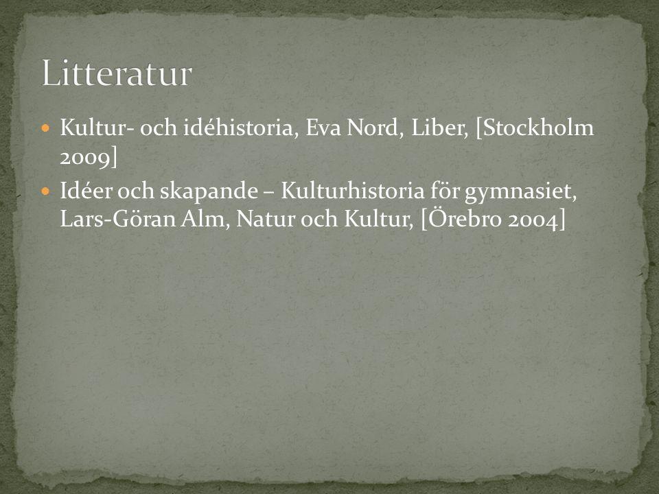 Kultur- och idéhistoria, Eva Nord, Liber, [Stockholm 2009] Idéer och skapande – Kulturhistoria för gymnasiet, Lars-Göran Alm, Natur och Kultur, [Örebr