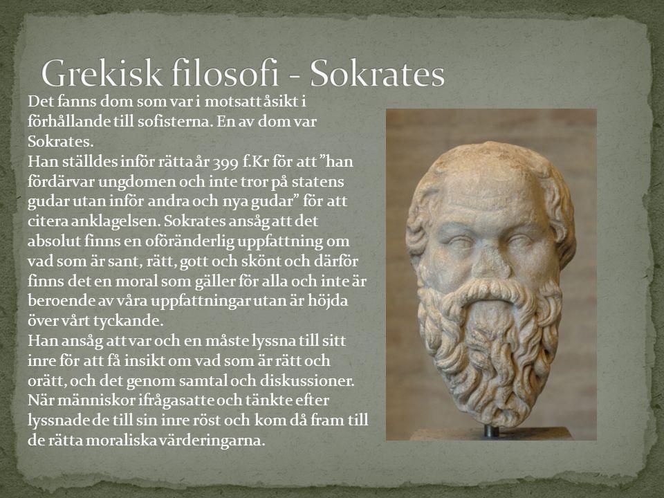 """Det fanns dom som var i motsatt åsikt i förhållande till sofisterna. En av dom var Sokrates. Han ställdes inför rätta år 399 f.Kr för att """"han fördärv"""
