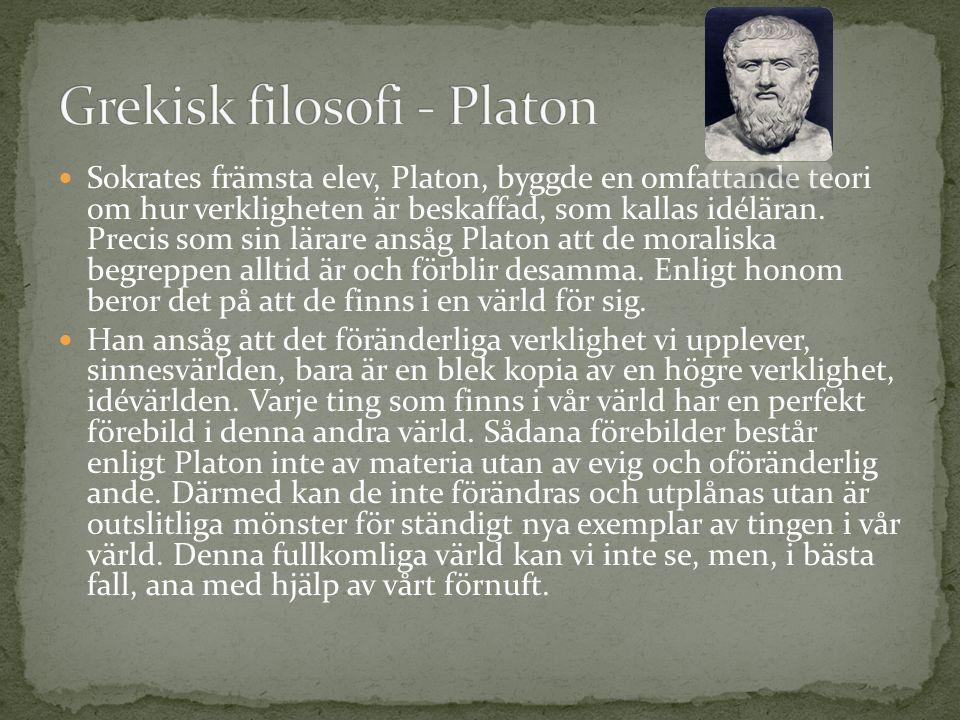 Sokrates främsta elev, Platon, byggde en omfattande teori om hur verkligheten är beskaffad, som kallas idéläran. Precis som sin lärare ansåg Platon at