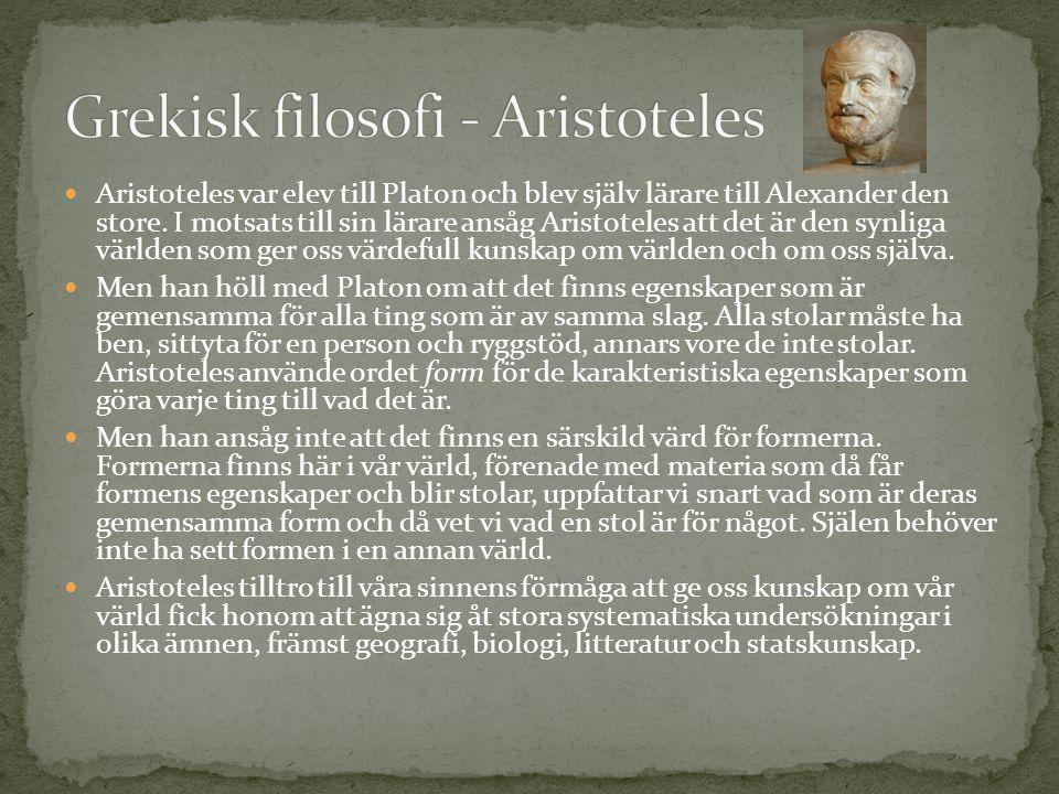 Aristoteles var elev till Platon och blev själv lärare till Alexander den store. I motsats till sin lärare ansåg Aristoteles att det är den synliga vä