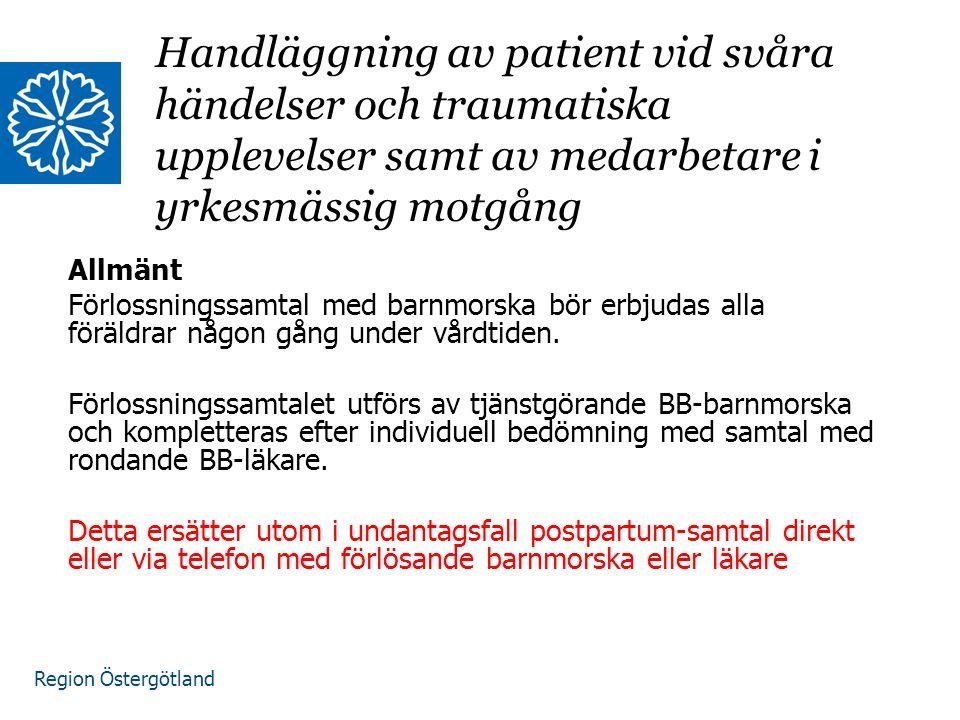 Region Östergötland Vid svåra händelser och traumatisk upplevelse hos patient Alltid läkarsamtal på BB.