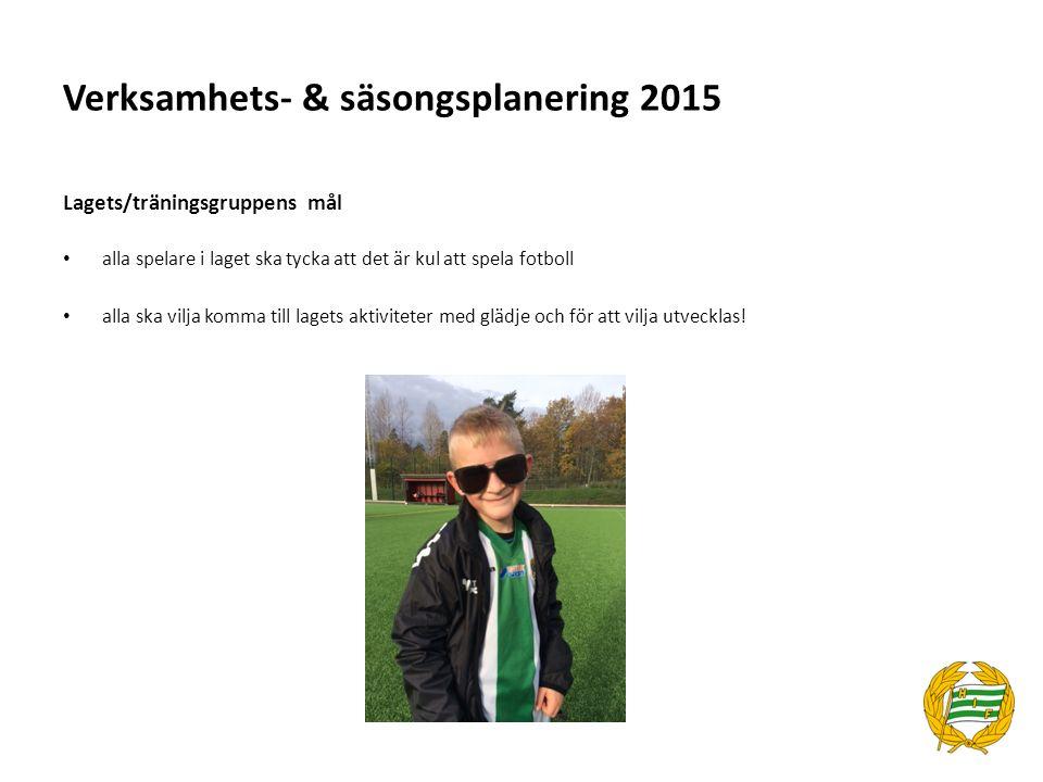 Verksamhets- & säsongsplanering 2015 Lagets/träningsgruppens mål alla spelare i laget ska tycka att det är kul att spela fotboll alla ska vilja komma