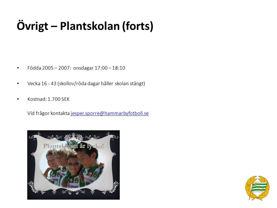 Övrigt – Plantskolan (forts) Födda 2005 – 2007: onsdagar 17:00 – 18:10 Vecka 16 - 43 (skollov/röda dagar håller skolan stängt) Kostnad: 1.700 SEK Vid