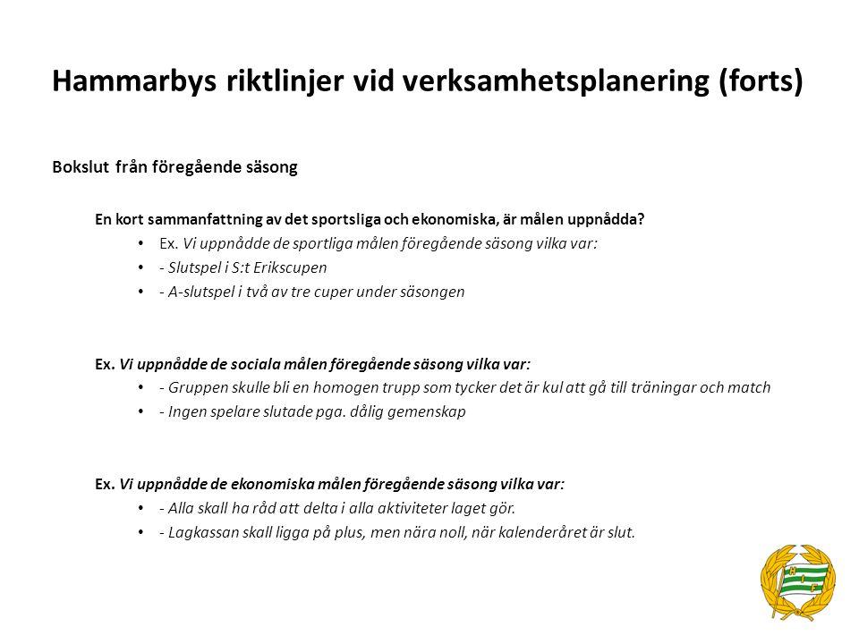 Hammarbys riktlinjer vid verksamhetsplanering (forts) Lagets/träningsgruppens mål Beskriv mål för laget – Om samarbete med annat lag ur åldersgruppen finns, ange lag och kort hur samarbetet är tänkt att fungera.