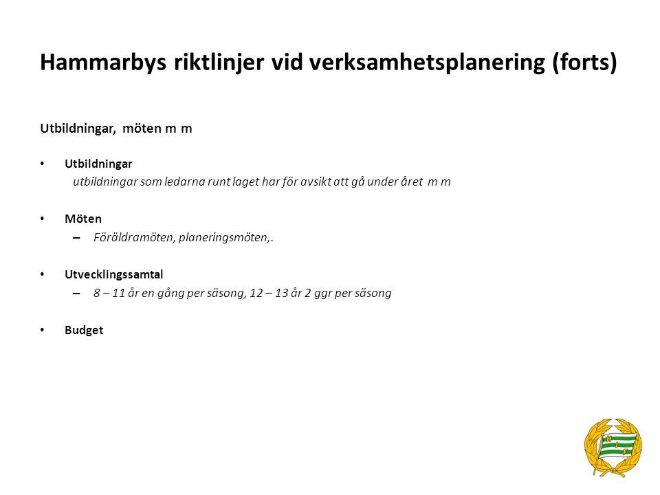 Hammarbys riktlinjer vid verksamhetsplanering (forts) Utbildningar, möten m m Utbildningar utbildningar som ledarna runt laget har för avsikt att gå u