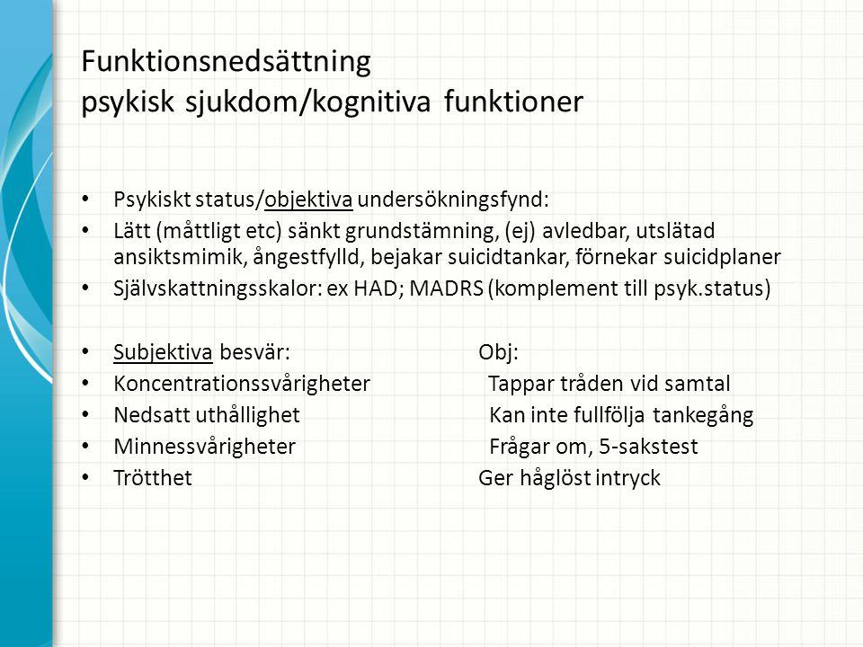 Funktionsnedsättning psykisk sjukdom/kognitiva funktioner Psykiskt status/objektiva undersökningsfynd: Lätt (måttligt etc) sänkt grundstämning, (ej) a