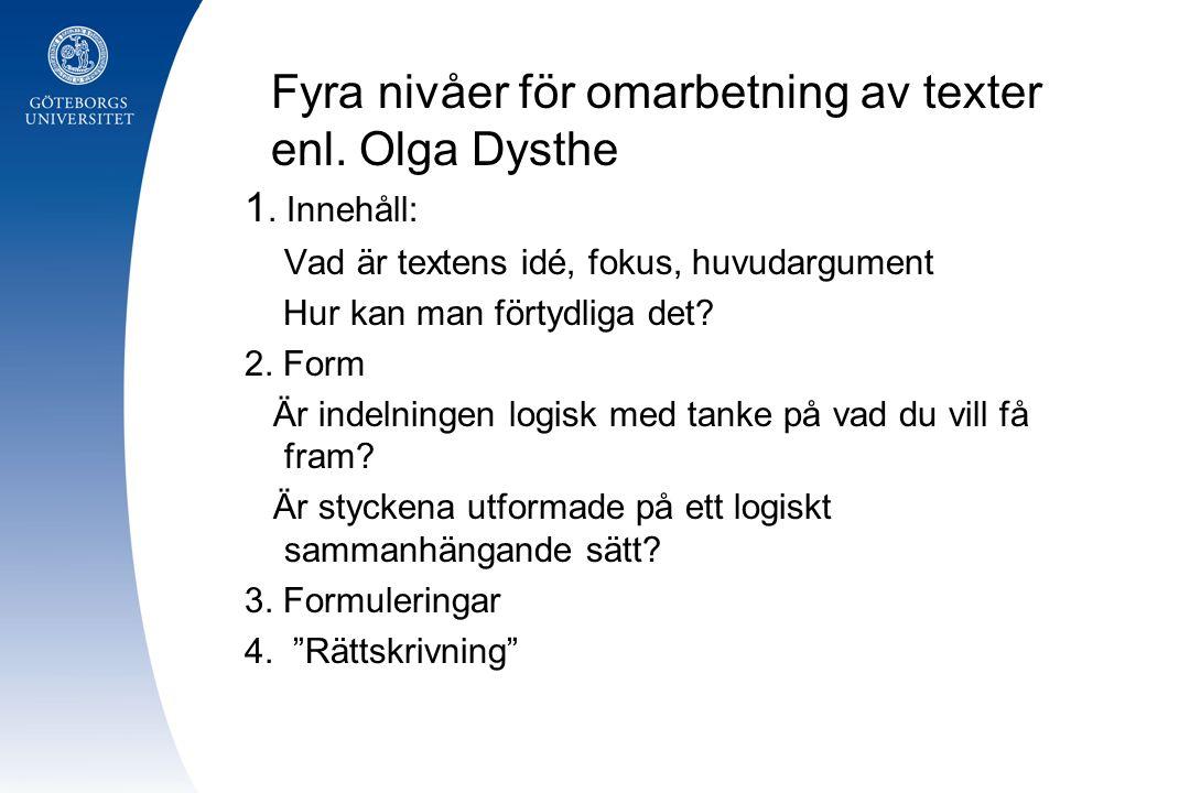 Fyra nivåer för omarbetning av texter enl. Olga Dysthe 1. Innehåll: Vad är textens idé, fokus, huvudargument Hur kan man förtydliga det? 2. Form Är in