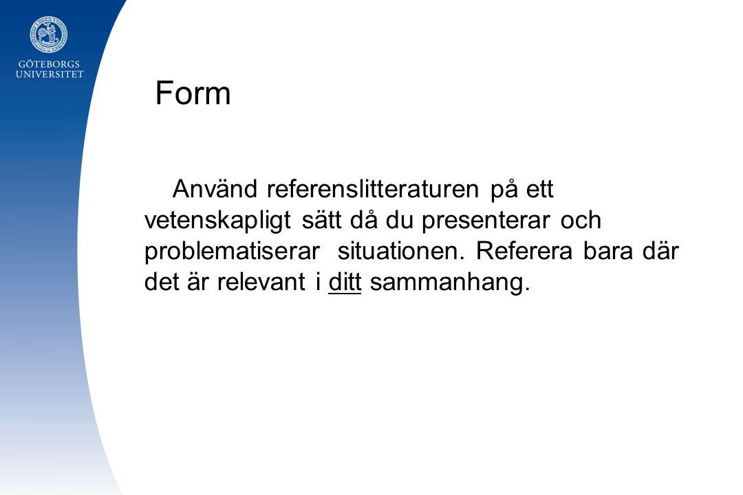 Form Använd referenslitteraturen på ett vetenskapligt sätt då du presenterar och problematiserar situationen.
