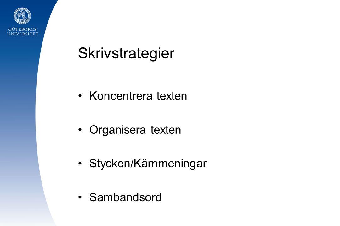 Skrivstrategier Koncentrera texten Organisera texten Stycken/Kärnmeningar Sambandsord