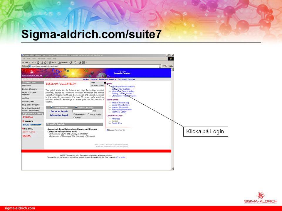 Sigma-aldrich.com/suite7 Fyll i ditt användarnamn på Login Och ditt lösenord på Password
