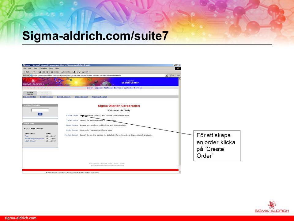 Sigma-aldrich.com/suite7 För att skapa en order, klicka på Create Order