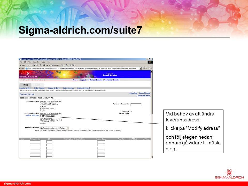 Sigma-aldrich.com/suite7 Vid behov av att ändra leveransadress, klicka på Modify adress och följ stegen nedan, annars gå vidare till nästa steg.