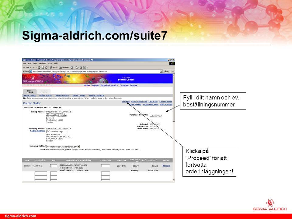 Sigma-aldrich.com/suite7 Fyll i specialinformation i detta fältet För att fortsätta orderinläggningen, tryck på Proceed