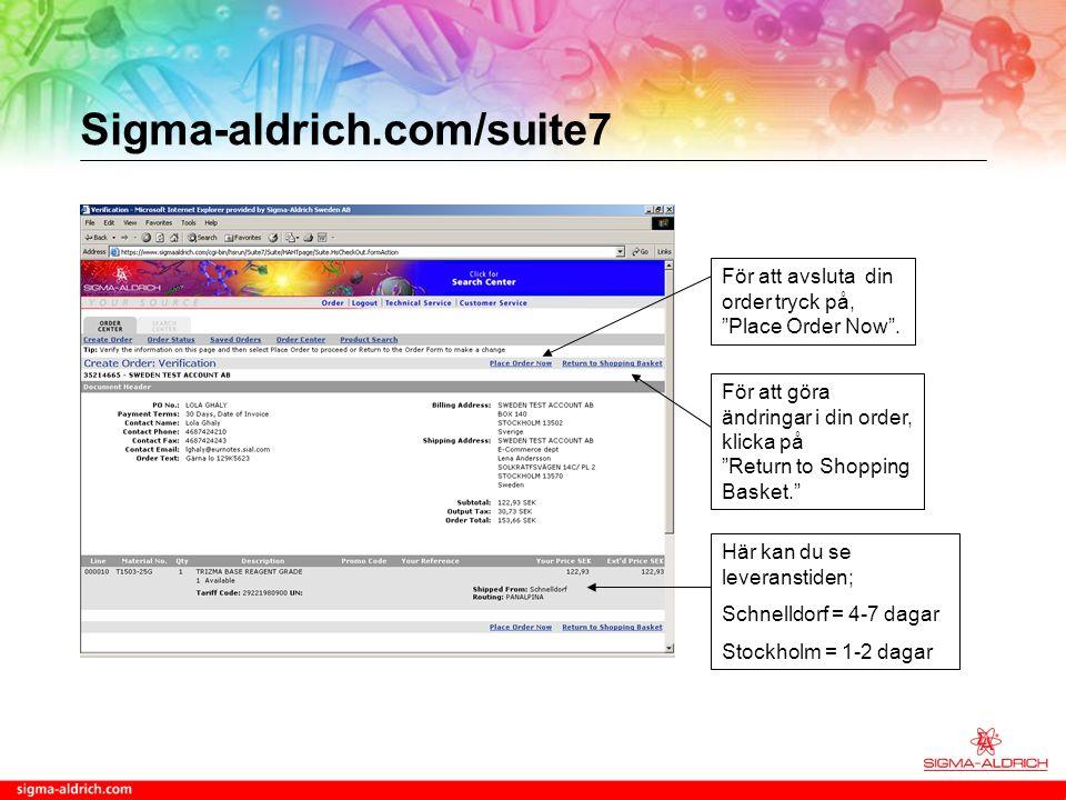 Sigma-aldrich.com/suite7 För att avsluta din order tryck på, Place Order Now .