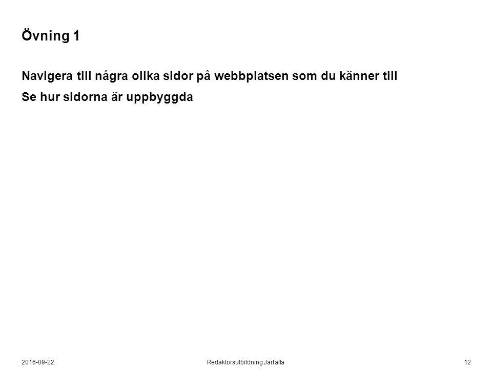 122016-09-22Redaktörsutbildning Järfälla Övning 1 Navigera till några olika sidor på webbplatsen som du känner till Se hur sidorna är uppbyggda