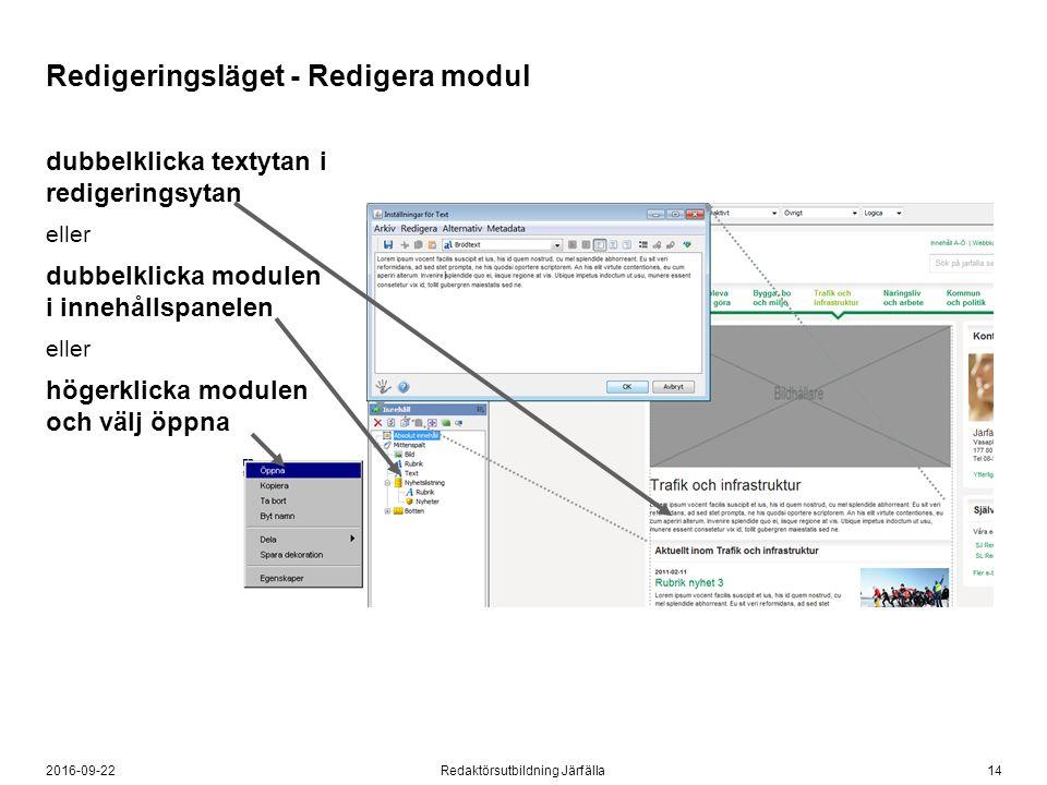 142016-09-22Redaktörsutbildning Järfälla Redigeringsläget - Redigera modul dubbelklicka textytan i redigeringsytan eller dubbelklicka modulen i innehållspanelen eller högerklicka modulen och välj öppna