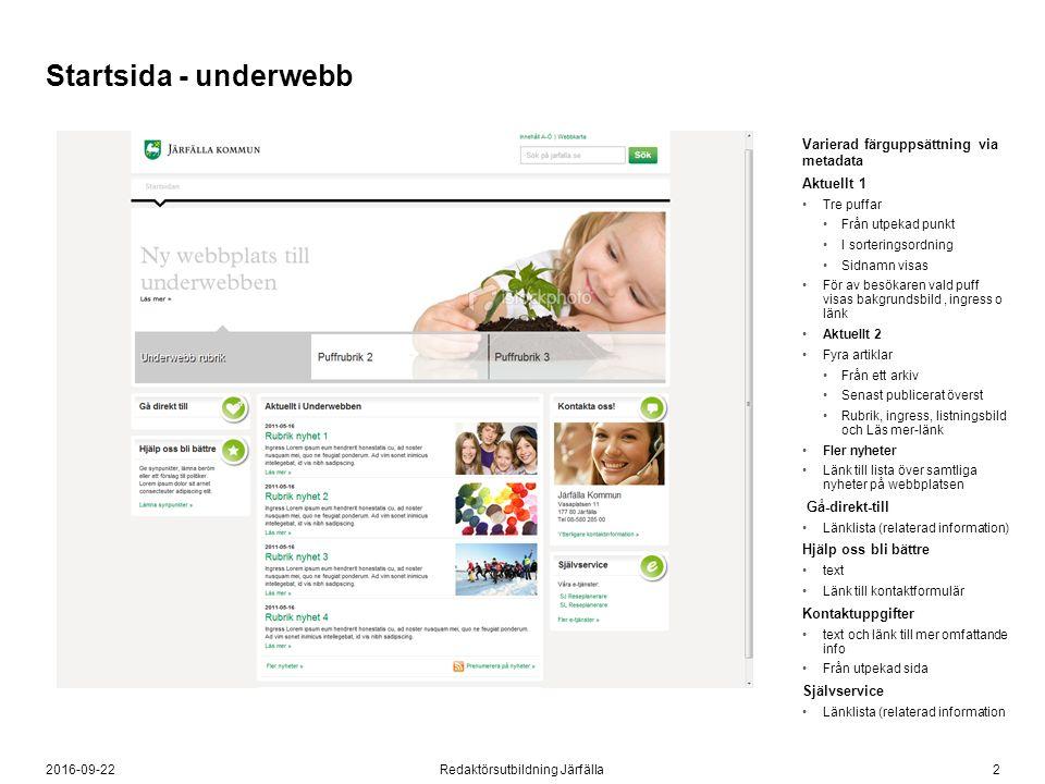 22016-09-22Redaktörsutbildning Järfälla Startsida - underwebb Varierad färguppsättning via metadata Aktuellt 1 Tre puffar Från utpekad punkt I sorteri