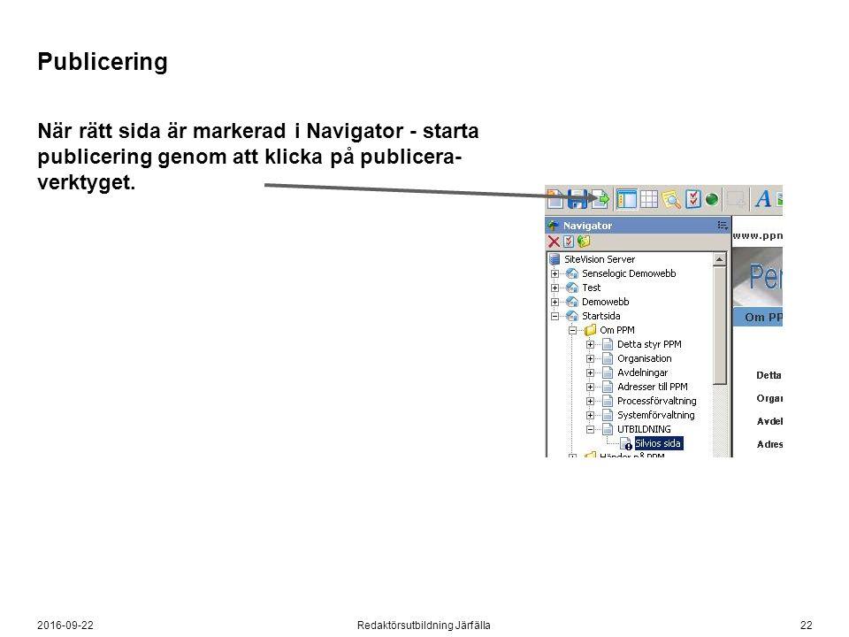 222016-09-22Redaktörsutbildning Järfälla Publicering När rätt sida är markerad i Navigator - starta publicering genom att klicka på publicera- verktyget.