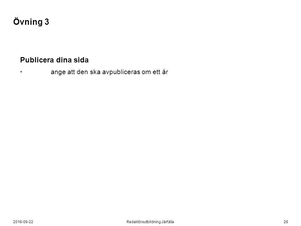 262016-09-22Redaktörsutbildning Järfälla Publicera dina sida ange att den ska avpubliceras om ett år Övning 3