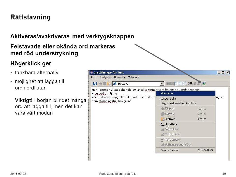 302016-09-22Redaktörsutbildning Järfälla Rättstavning Aktiveras/avaktiveras med verktygsknappen Felstavade eller okända ord markeras med röd understry