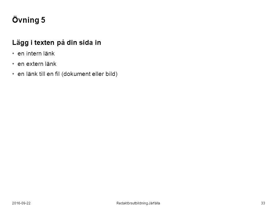 332016-09-22Redaktörsutbildning Järfälla Övning 5 Lägg i texten på din sida in en intern länk en extern länk en länk till en fil (dokument eller bild)