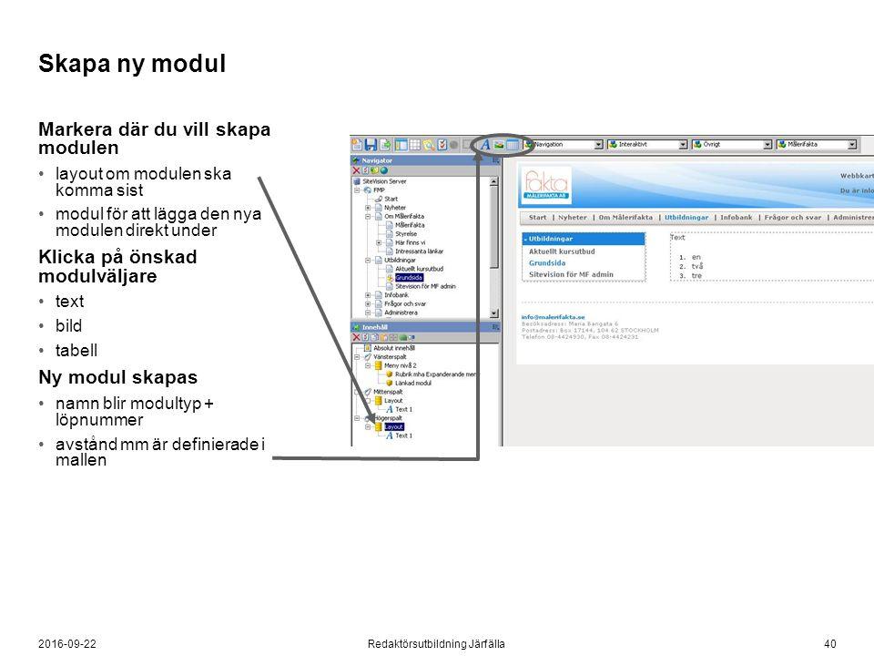 402016-09-22Redaktörsutbildning Järfälla Skapa ny modul Markera där du vill skapa modulen layout om modulen ska komma sist modul för att lägga den nya