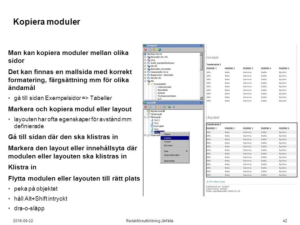422016-09-22Redaktörsutbildning Järfälla Kopiera moduler Man kan kopiera moduler mellan olika sidor Det kan finnas en mallsida med korrekt formatering