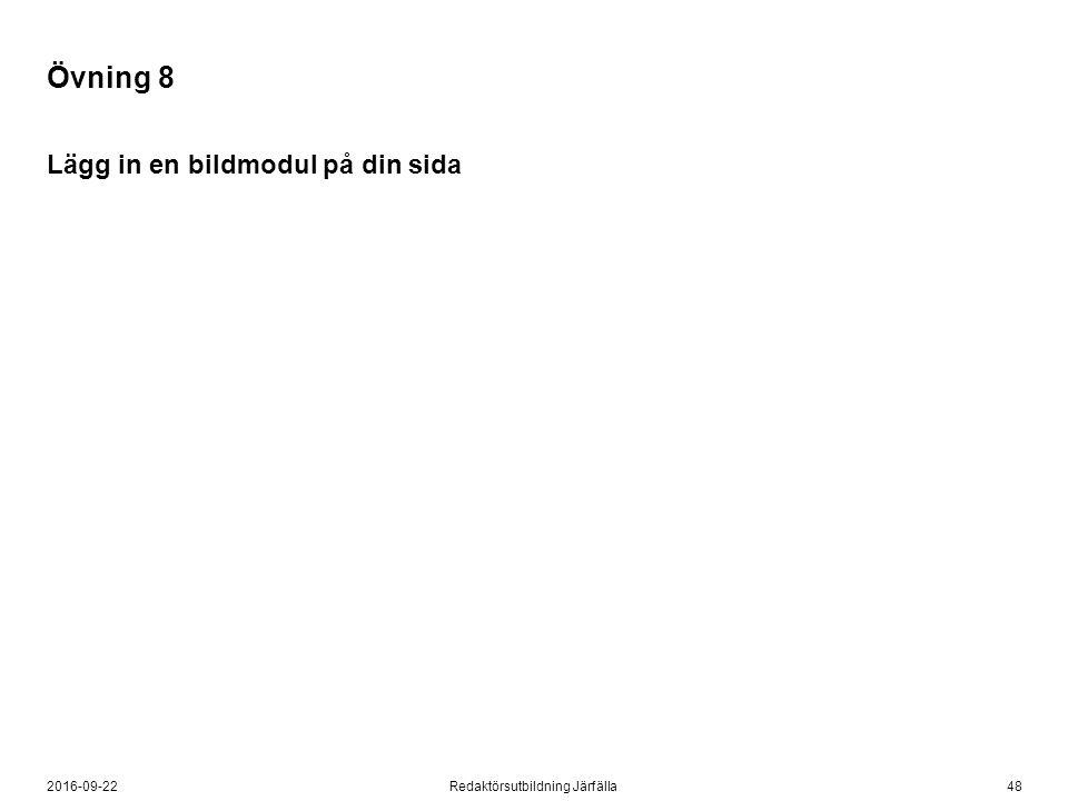 482016-09-22Redaktörsutbildning Järfälla Övning 8 Lägg in en bildmodul på din sida