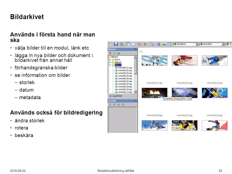 522016-09-22Redaktörsutbildning Järfälla Bildarkivet Används i första hand när man ska välja bilder till en modul, länk etc lägga in nya bilder och do