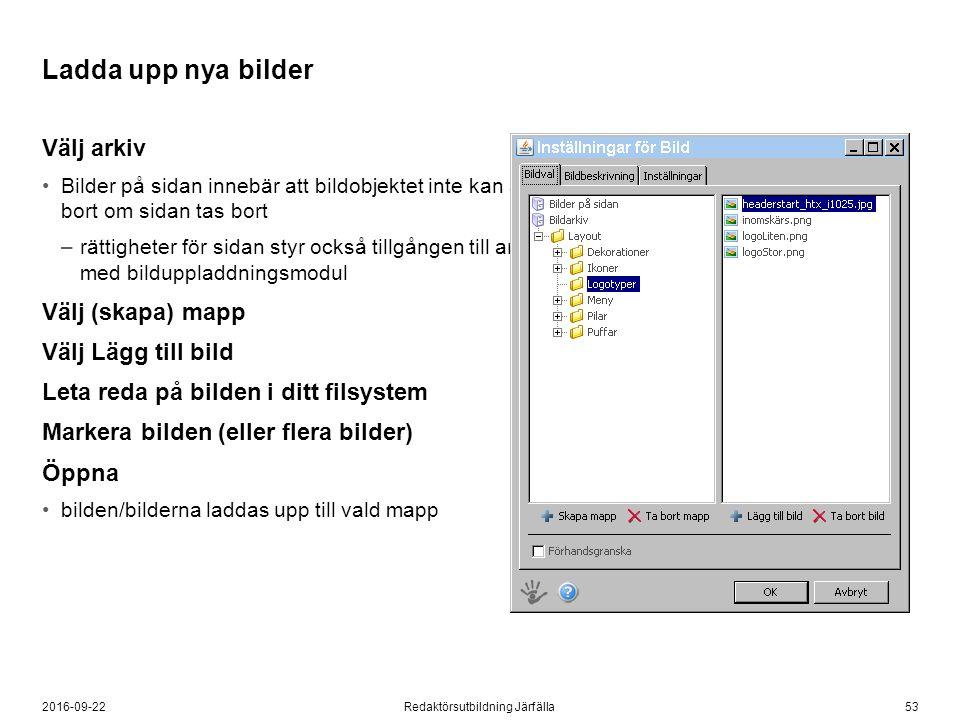 532016-09-22Redaktörsutbildning Järfälla Ladda upp nya bilder Välj arkiv Bilder på sidan innebär att bildobjektet inte kan användas på anna sida och a