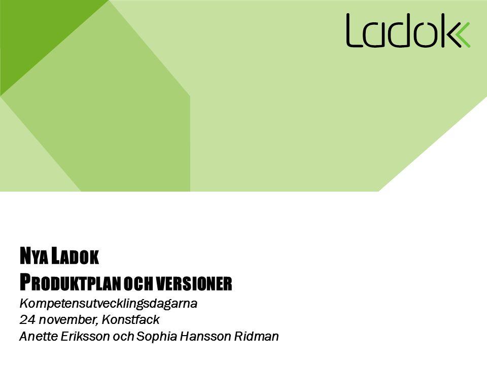 N YA L ADOK P RODUKTPLAN OCH VERSIONER Kompetensutvecklingsdagarna 24 november, Konstfack Anette Eriksson och Sophia Hansson Ridman