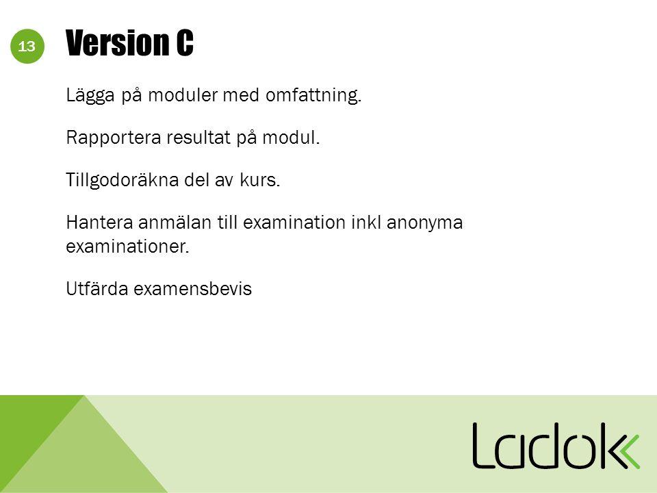 13 Version C Lägga på moduler med omfattning. Rapportera resultat på modul.
