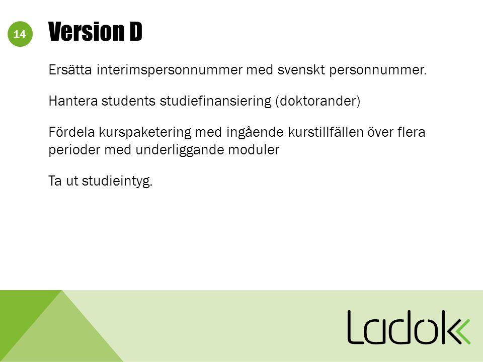 14 Version D Ersätta interimspersonnummer med svenskt personnummer.