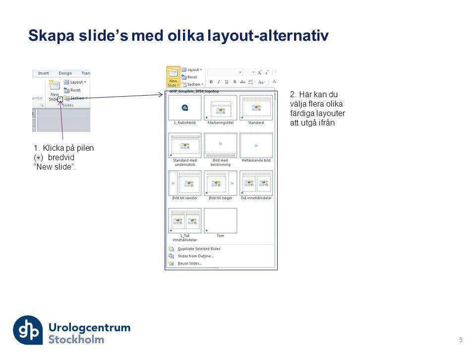 Skapa slide's med olika layout-alternativ 5 1. Klicka på pilen ( ) bredvid New slide .
