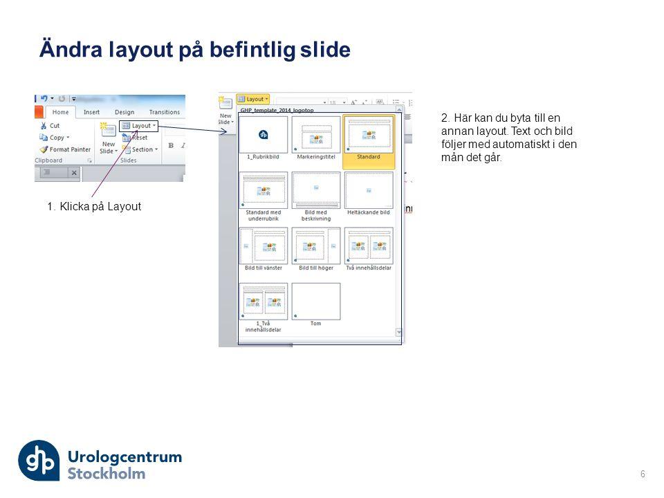 Ändra layout på befintlig slide 6 1. Klicka på Layout 2.