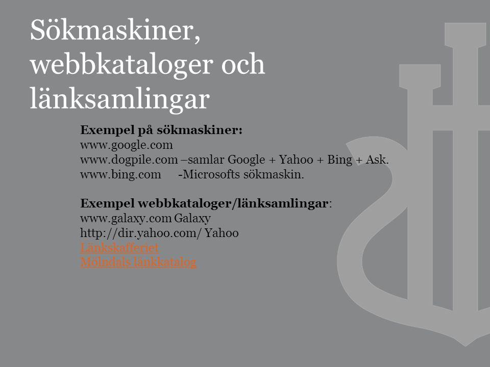 Sökmaskiner, webbkataloger och länksamlingar Exempel på sökmaskiner: www.google.com www.dogpile.com –samlar Google + Yahoo + Bing + Ask.